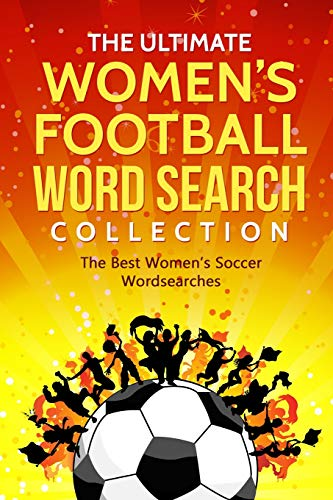 The Ultimate Women's Football Word Search Collection: The Best Women's Soccer Wordsearches Womens Premiere Collection
