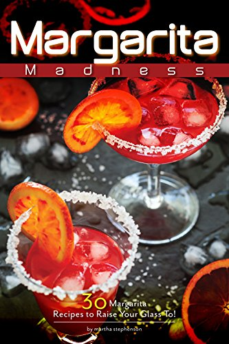 Margarita Madness: 30 Margarita Recipes to Raise Your Glass To! (English Edition)