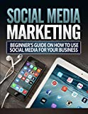 Social Media Marketing: Internet Marketing Social Media Marketing Online Marketing Business (Marketing Email Marketing Online Business Book 1)