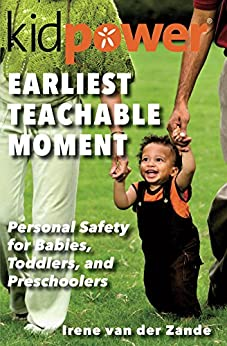 Earliest Teachable Moment: Personal Safety for Babies, Toddlers, and Preschoolers (English Edition) par [van der Zande, Irene]