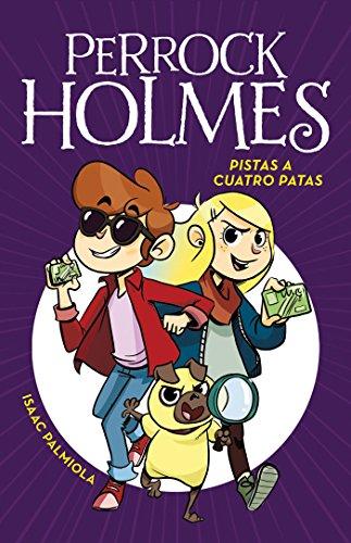 Pistas a cuatro Patas (Serie Perrock Holmes 2) por Isaac Palmiola