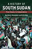 A History of South Sudan: From Slavery to Independence