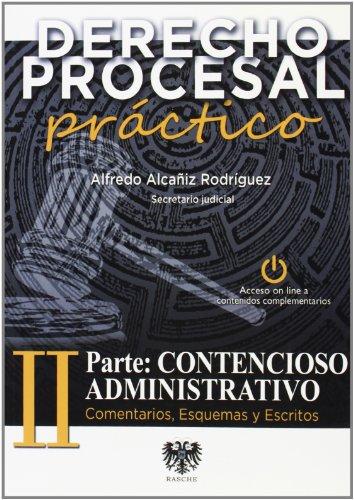 Derecho procesal practico II - parte contencioso administrativo por Alfredo Alcañiz Rodriguez