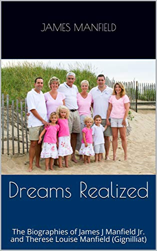Dreams Realized: The Biographies of James J Manfield Jr. and Therese Louise Manfield (Gignilliat) (English Edition)