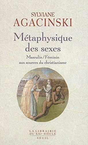 Métaphysique des sexes. Masculin/Féminin aux sources du christianisme par Sylviane Agacinski