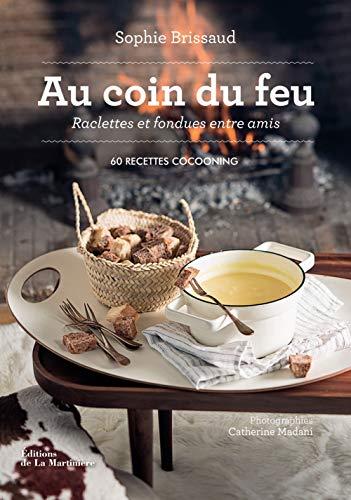 Au coin du feu, raclettes et fondues entre amis - 60 recettes cocooning par Sophie Brissaud