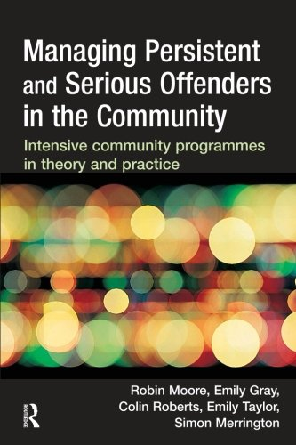 Managing Persistent and Serious Offenders in the Community: Intensive Community Programmes in Theory and Practice (Young Justice Robin)