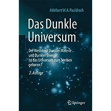 Das Dunkle Universum: Der Wettstreit Dunkler Materie und Dunkler Energie: Ist das Universum zum Sterben geboren?