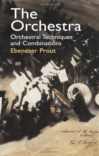 The Orchestra: Orchestral Techniques and Combinations (Dover Books on Music) by Ebenezer Prout (2011-11-17)