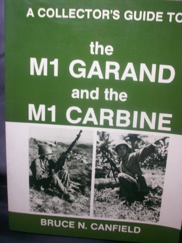 A Collector's Guide to the M1 Garand and the M1 Carbine by Bruce Canfield (1988-07-30)