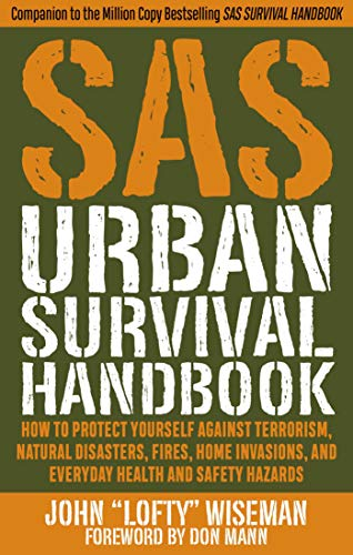 SAS Urban Survival Handbook: How to Protect Yourself Against Terrorism, Natural Disasters, Fires, Home Invasions, and Everyday Health and Safety Ha -