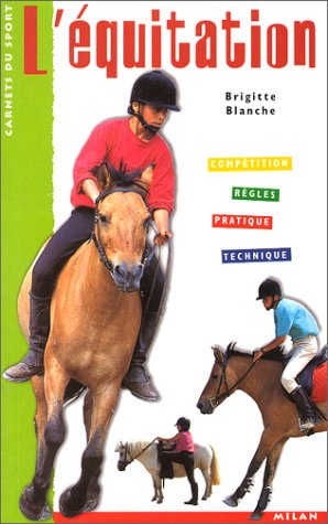 L'Equitation : Compétition - Règles - Technique - Pratique