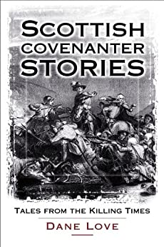 Scottish Covenanter Stories: Tales from the Killing Time by [Love, Dane]