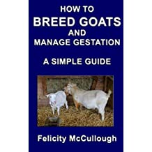 How To Breed Goats And Manage Gestation A Simple Guide: Goat Knowledge: Volume 9