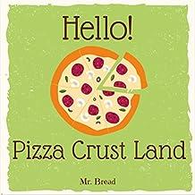 Hello! Pizza Crust Land: Discover 500 Delicious Pizza Crust Recipes Today (Pizza Dough Cookbook, Pizza Dough Book, Pizza Crust Cookbook, How to Make Pizza Dough, Pizza Dough Book) (English Edition)