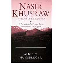 Nasir Khusraw, the Ruby of Badakhshan: A Portrait of the Persian Poet, Traveller and Philosopher (Ismaili Heritage)