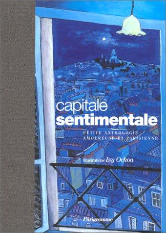 Une capitale sentimentale : Petite anthologie amoureuse et parisienne par Isy Ochoa