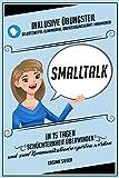Smalltalk: In 15 Tagen Schüchternheit überwinden und zum Kommunikationsexperten werden (Inklusive Übungen)