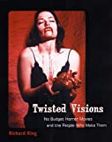 Twisted Visions: No Budget Horror Movies and the People Who Make Them