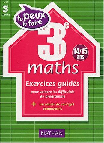 Tu peux le faire : Maths, 3e - 14-15 ans