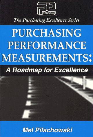 Purchasing Performance Measurements: A Roadmap for Excellence (Purchasing Excellence Series)