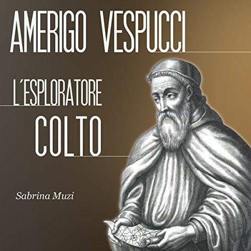 Amerigo Vespucci: L'esploratore colto  Audiolibri