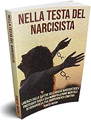 Nella testa del narcisista: Liberati dalle catene dell'abuso narcisistico e proteggiti dalla sua manipolaz
