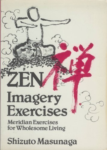 Zen Imagery Exercises: Meridian Exercises for Wholesome Living by Shizuto Masunaga (1987-12-06)