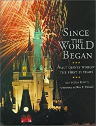 SINCE THE WORLD BEGAN: WALT DISNEY WORLD: THE FIRST 25 YEARS