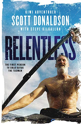 Relentless: A Story of Grit and Endurance from the First Person to Kayak the Tasman Solo (English Edition)