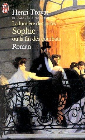 La Lumière des justes : Sophie ou la fin des combats par Henri Troyat