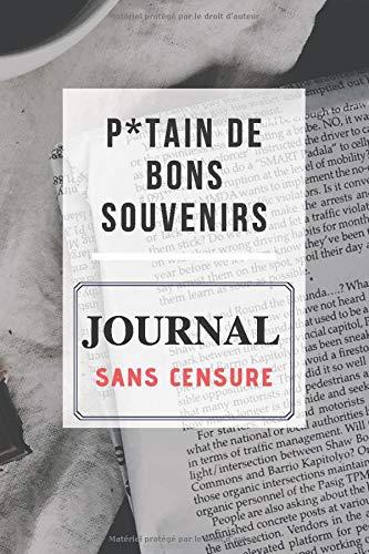 P*TAIN DE BONS SOUVENIRS - Journal sans Censure: Journal personnel pour la prise de notes, Contient 201 pages lignées de couleur crème. par RJ Production