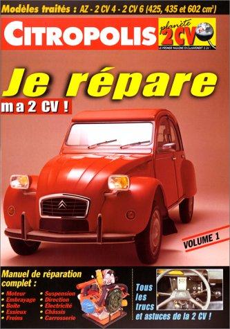 Je répare ma 2 CV ! : Tome 1, Modèles traités : AZ, 2 CV 4, 2 CV 6 (425, 435 et 602 cm3) par Collectif, Fabien Sabatès