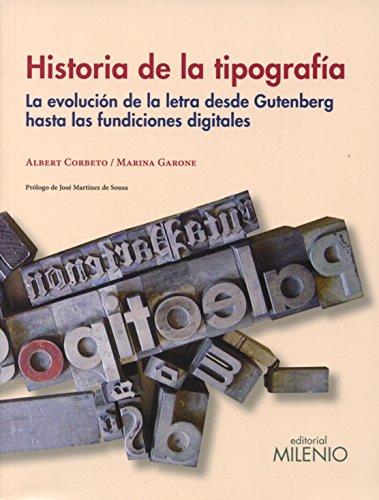 Historia De La Tipografía. La Evolución De La Letra Desde Gutenberg Hasta Las Fundiciones Digitales (Varia) por Alberto Corbeto