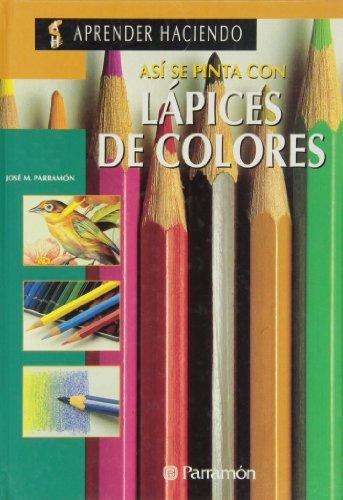 Asi Se Pinta Con Lapices De Colores (Aprender Haciendo) por Jose Maria Parramon