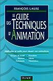 Le guide des techniques d'animation - Présentations, groupes de travail, formation