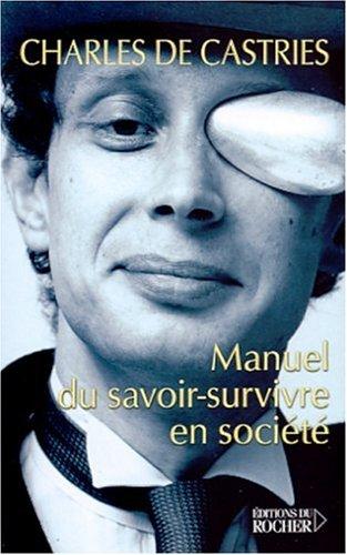 Manuel du savoir-survivre en société par Charles de Castries