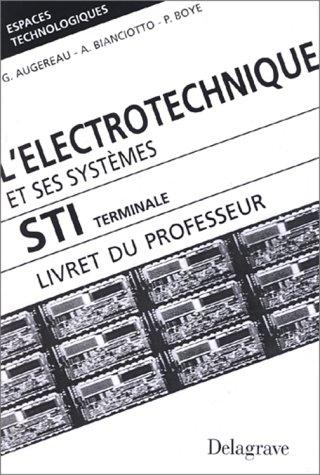 L'électrotechnique et ses systèmes, terminale STI. Livret professeur