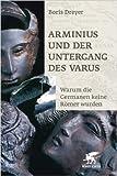 Arminius und der Untergang des Varus: Warum die Germanen keine Römer wurden ( März 2009 ) -