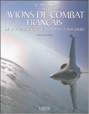 L'atlas des avions de combat français : De la Première Guerre mondiale à nos jours par Atlas