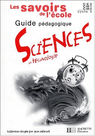 Sciences et technologies Cycle 3. Guide pédagogique