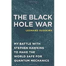The Black Hole War: My Battle with Stephen Hawking to Make the World Safe for Quantum Mechanics by Leonard Susskind (2008-07-07)