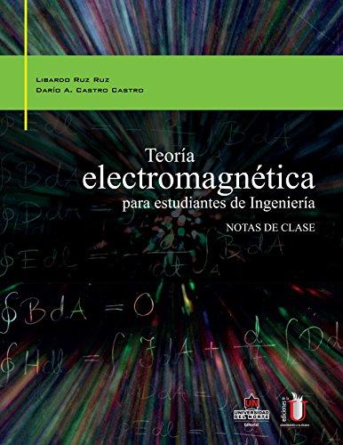 Teoría electromagnética para estudiantes de ingeniería: Notas de clase por Dario Castro
