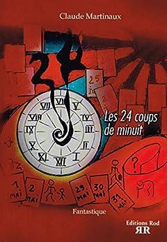 Les 24 Coups de Minuit par [Martinaux, Claude ]