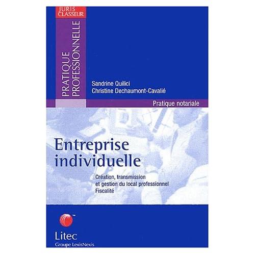 Entreprise individuelle : Création et transmission, gestion patrimoniale du local professionnel, fiscalité (ancienne édition)