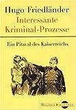 Hugo Friedländer: Interessante Kriminal-Prozesse (Digitale Bibliothek 51)