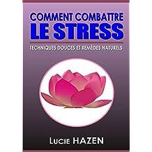 COMMENT COMBATTRE LE STRESS: TECHNIQUES DOUCES ET REMÈDES NATURELS (French Edition)