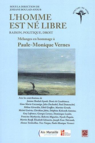 L' Homme Est Ne Libre: Raison, Politique, Droit: Melanges En Hommage a Paule-Monique Vernes