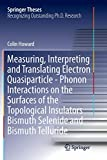 Measuring, Interpreting and Translating Electron Quasiparticle - Phonon Interactions on the Surfaces of the Topological Insulators Bismuth Selenide and Bismuth Telluride (Springer Theses)
