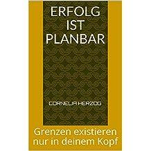 Erfolg ist Planbar: Grenzen existieren nur in deinem Kopf (German Edition)